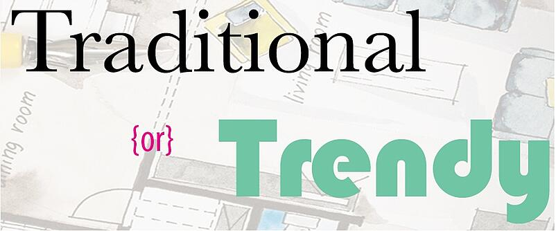 Traditional vs Trend - what's right for you?